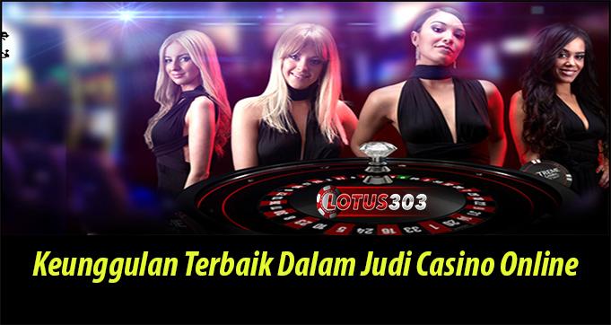Keunggulan Terbaik Dalam Judi Casino Online