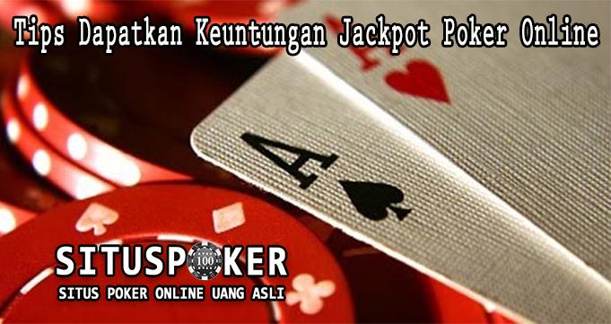 Tips Dapatkan Keuntungan Jackpot Poker Online